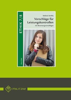 Vorschläge für Leistungskontrollen Ethik Klassen 7/8 von Ströhla,  Stefanie