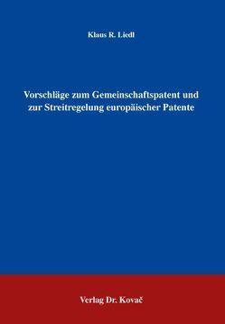 Vorschläge zum Gemeinschaftspatent und zur Streitregelung europäischer Patente von Liedl,  Klaus R