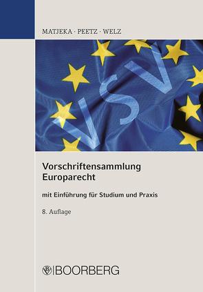 Vorschriftensammlung Europarecht mit Einführung für Studium und Praxis von Matjeka,  Manfred, Peetz,  Cornelius, Welz,  Christian