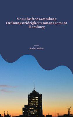 Vorschriftensammlung Ordnungswidrigkeitenmanagement Hamburg von Wahle,  Stefan
