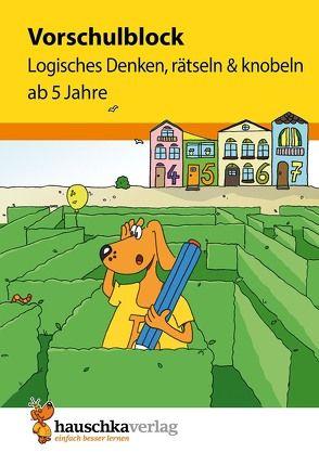 Vorschulblock – Logisches Denken, rätseln und knobeln ab 5 Jahre von Bayerl,  Linda, Dengl,  Sabine