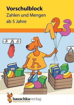 Vorschulblock – Zahlen und Mengen ab 5 Jahre von Dengl,  Sabine, Redaktion Hauschka Verlag