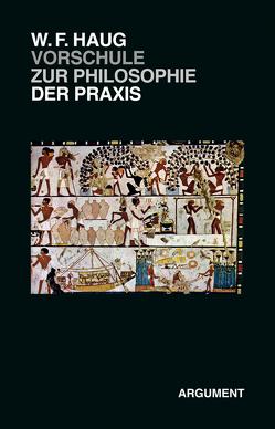 Vorschule zur Philosophie der Praxis von Haug,  Wolfgang Fritz