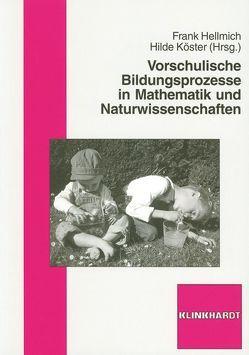 Vorschulische Bildungsprozesse in Mathematik und Naturwissenschaften von Hellmich,  Frank, Köster,  Hilde