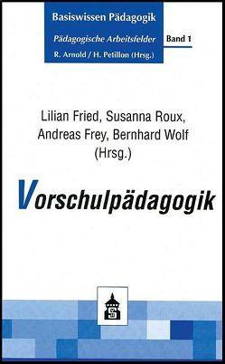 Vorschulpädagogik von Frey,  Andreas, Fried,  Lilian, Roux,  Susanna, Wolf,  Bernhard