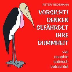 VORSICHT! DENKEN GEFAEHRDET IHRE DUMMHEIT von Tiedemann,  Peter