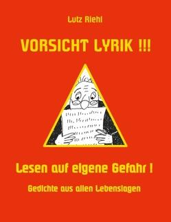 Vorsicht Lyrik!!! – Lesen auf eigene Gefahr! von Riehl,  Lutz