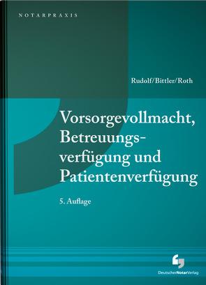 Vorsorgevollmacht, Betreuungsverfügung und Patientenverfügung von Bittler,  Jan, Roth,  Wolfgang, Rudolf,  Michael