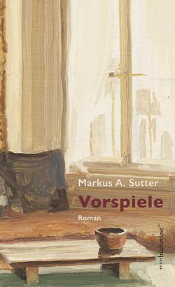 Vorspiele von Sutter,  Markus A.