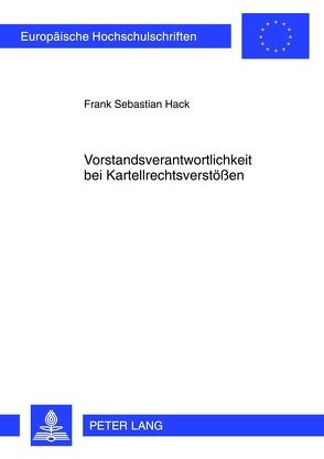 Vorstandsverantwortlichkeit bei Kartellrechtsverstößen von Hack,  F. Sebastian