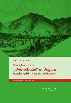 """Vorstellungen von """"Deutschtum"""" in Ungarn in Reiseberichten des 19. Jahrhunderts. von Bauer,  Frank"""