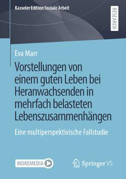 Vorstellungen von einem guten Leben bei Heranwachsenden in mehrfach belasteten Lebenszusammenhängen von Marr,  Eva