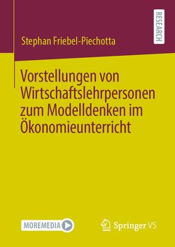 Vorstellungen von Wirtschaftslehrpersonen zum Modelldenken im Ökonomieunterricht von Friebel-Piechotta,  Stephan