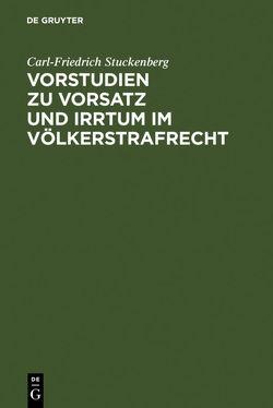Vorstudien zu Vorsatz und Irrtum im Völkerstrafrecht von Stuckenberg,  Carl-Friedrich
