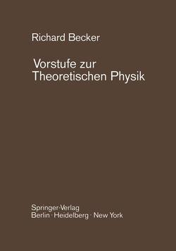 Vorstufe zur Theoretischen Physik von Becker,  Richard