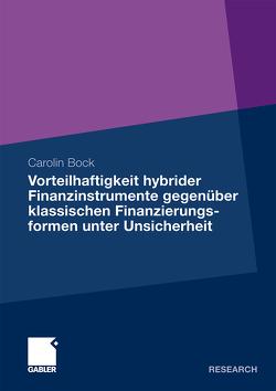 Vorteilhaftigkeit hybrider Finanzinstrumente gegenüber klassischen Finanzierungsformen unter Unsicherheit von Bock,  Carolin