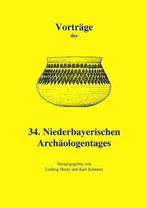 Vorträge des Niederbayerischen Archäologentages / Vorträge des 34. Niederbayerischen Archäologentages von Husty,  Ludwig, Schmotz,  Karl