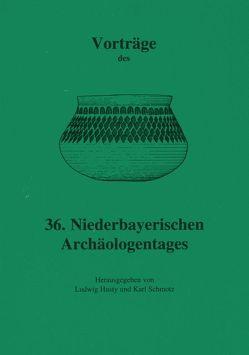 Vorträge des Niederbayerischen Archäologentages / Vorträge des 36. Niederbayerischen Archäologentages von Husty,  Ludwig, Schmotz,  Karl