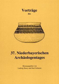 Vorträge des Niederbayerischen Archäologentages / Vorträge des 37. Niederbayerischen Archäologentages von Husty,  Ludwig, Schmotz,  Karl