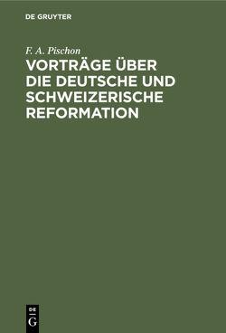 Vorträge über die deutsche und schweizerische Reformation von Pischon,  F. A.