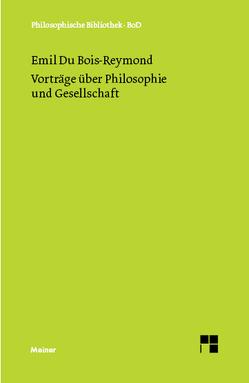 Vorträge über Philosophie und Gesellschaft von DuBois-Reymond,  Emil, Wollgast,  Siegfried