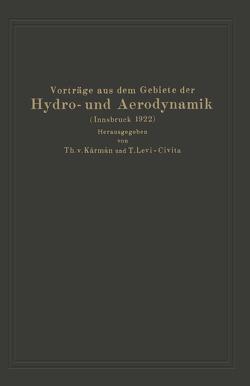 Vorträge aus dem Gebiete der Hydro- und Aerodynamik (Innsbruck 1922) von Baumhauer,  A.G. v., Bjerknes,  V., Burgers,  J. M., Caldonazzo,  E., Cisotti,  U., Eckman,  V. W., Heisenberg,  W., Hopf,  L., Kármán,  Th.v., Kempf,  G., Levi-Civita,  T., Oseen,  W., Panetti,  M., Pistolesi,  E., Prandtl,  L., Thoma,  D., Thysse,  J. Th., Trefftz,  E., Verduzio,  R., Wieselsberger,  C.