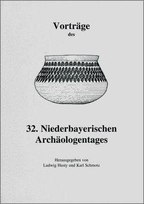 Vorträge des Niederbayerischen Archäologentages / Vorträge des 32. Niederbayerischen Archäologentages von Husty,  Ludwig, Schmotz,  Karl