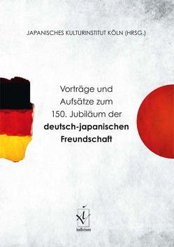 Vorträge und Aufsätze zum 150. Jubiläum der deutsch-japanischen Freundschaft