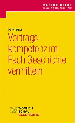 Vortragskompetenz im Fach Geschichte vermitteln von Geiss,  Peter
