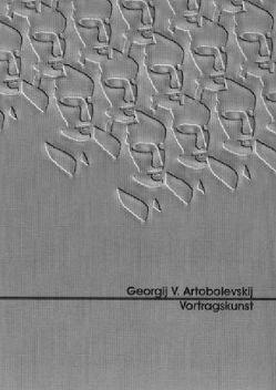 Vortragskunst von Artobolevskij,  Georgij V.