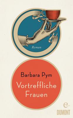 Vortreffliche Frauen von Pym,  Barbara, Roth,  Sabine