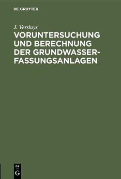 Voruntersuchung und Berechnung der Grundwasserfassungsanlagen von Versluys,  J.