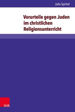 Vorurteile gegen Juden im christlichen Religionsunterricht von Spichal,  Julia