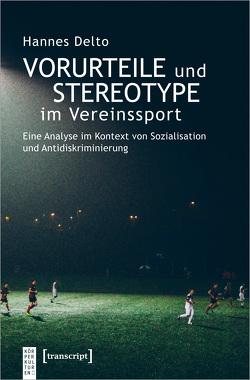 Vorurteile und Stereotype im Vereinssport von Delto,  Hannes