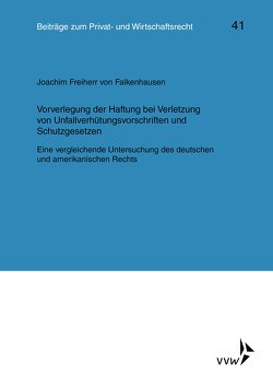 Vorverlegung der Haftung bei Verletzung von Unfallverhütungsvorschriften und Schutzgesetzen von Freiherr von Falkenhausen,  Joachim