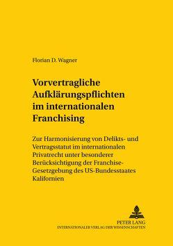 Vorvertragliche Aufklärungspflichten im internationalen Franchising von Wagner,  Florian D.
