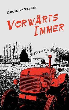 Vorwärts Immer von Waschke,  Karl-Heinz