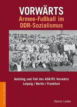 Vorwärts – Armee-Fußball im DDR-Sozialismus von Leske,  Hanns