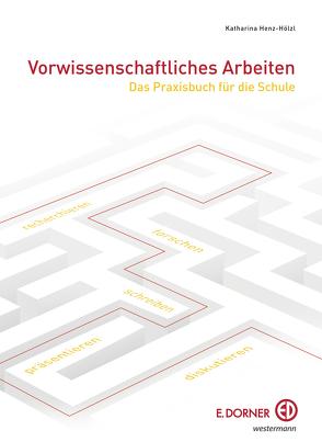 Vorwissenschaftliches Arbeiten. Aktualisierung von Henz-Hölzl,  Katharina
