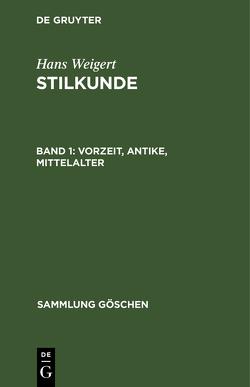 Hans Weigert: Stilkunde / Vorzeit, Antike, Mittelalter von Weigert,  Hans