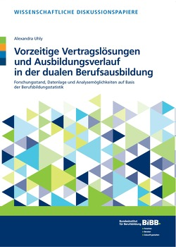 Vorzeitige Vertragslösungen und Ausbildungsverlauf in der dualen Berufsausbildung von Bundesinstitut für Berufsbildung (BIBB), Uhly,  Alexandra