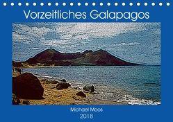 Vorzeitliches Galapagos (Tischkalender 2018 DIN A5 quer) von Moos,  Michael