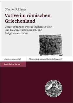 Votive im römischen Griechenland von Schörner,  Günther