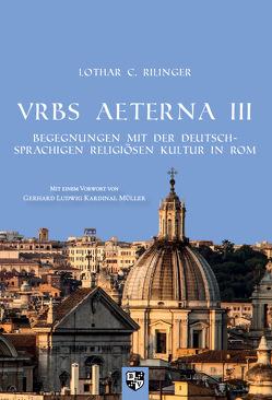 VRBS AETERNA III von Kardinal Müller,  Gerhard Ludwig, Rilinger,  Lothar C