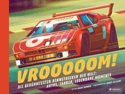 Vrooooom! Die berühmtesten Rennstrecken der Welt: Autos, Fahrer, legendäre Momente von Gilleard,  James, Löwenberg,  Ute, Skinner,  Adam