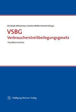 VSBG Verbraucherstreitbeilegungsgesetz von Althammer,  Christoph, Meller-Hannich,  Caroline