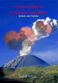 Vulkanausbruch in meinem Traumherz von Schulz,  Ingolf