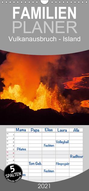 Vulkanausbruch – Island – Familienplaner hoch (Wandkalender 2021 , 21 cm x 45 cm, hoch) von Haußmann,  Daniel