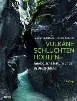 Vulkane, Schluchten, Höhlen von Kumerics,  Christine, Lauterbach,  Manuel