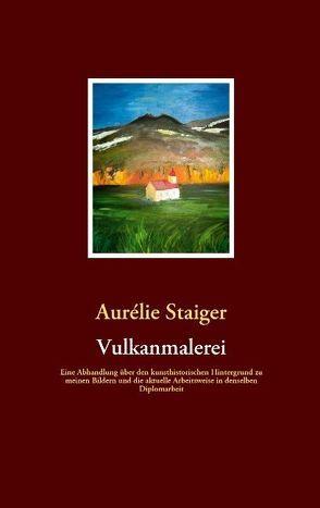 Vulkanmalerei von Staiger,  Aurélie